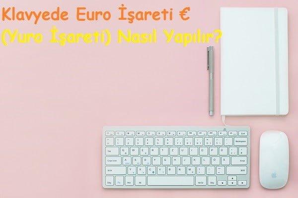 Klavyede Euro İşareti € (Yuro İşareti) Nasıl Yapılır