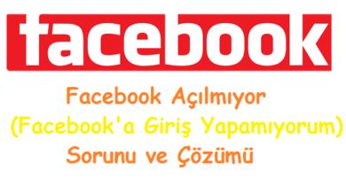Facebook Açılmıyor (Facebook'a Giriş Yapamıyorum) Sorunu ve Çözümü