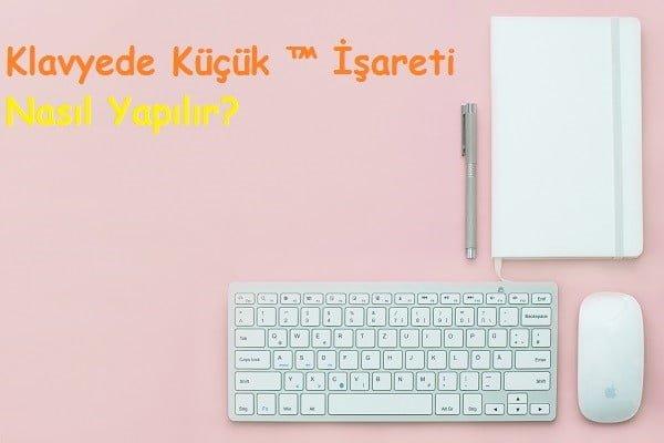 Klavyede Küçük ™ İşareti Nasıl Yapılır