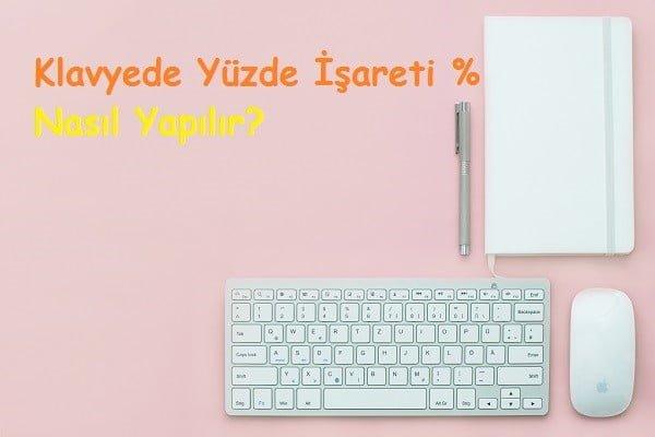 Klavyede Yüzde İşareti % Nasıl Yapılır