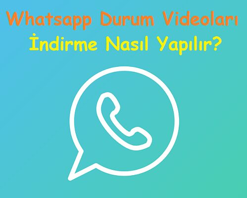 Whatsapp Durum Videolari Indirme Nasil Yapilir