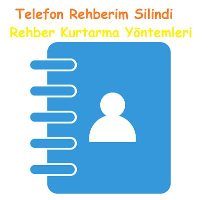 Telefon Rehberim Silindi Rehber Kurtarma Yöntemleri