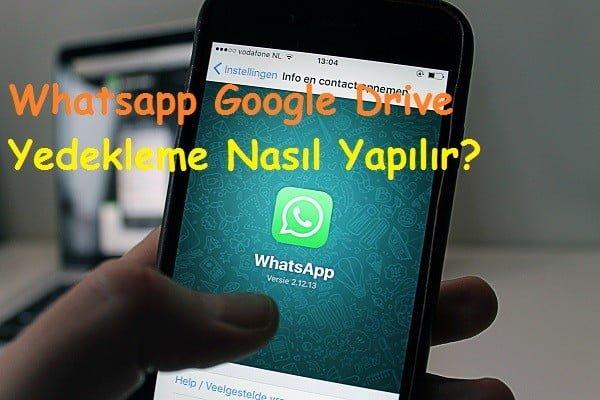 Whatsapp Google Drive Yedekleme Nasıl Yapılır