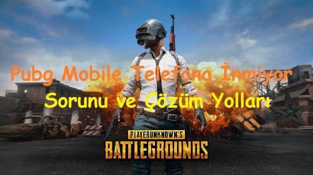 Pubg Mobile Telefona İnmiyor Sorunu ve Çözüm Yolları