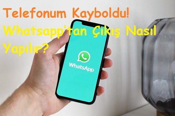 Telefonum Kayboldu! Whatsapp'tan Çıkış Nasıl Yapılır