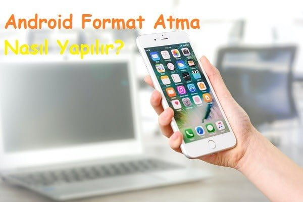 Android Format Atma Nasıl Yapılır
