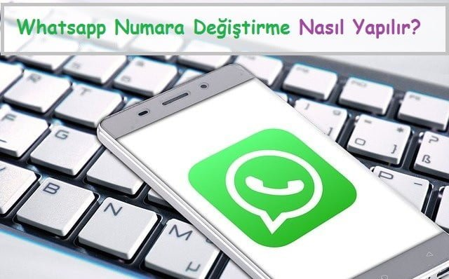 3 Adımda Whatsapp Numara Değiştirme Nasıl Yapılır