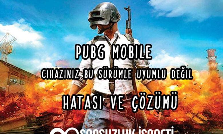 PUBG Mobile Cihazınız Bu Sürümle Uyumlu Değil Hatası ve Çözümü