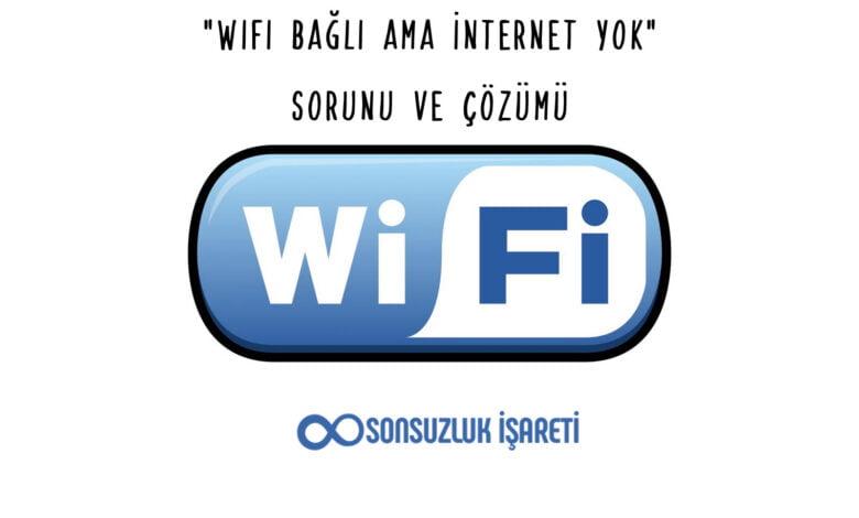 Wi-Fi Bağlı Ama İnternet Yok Sorunu ve Çözümü