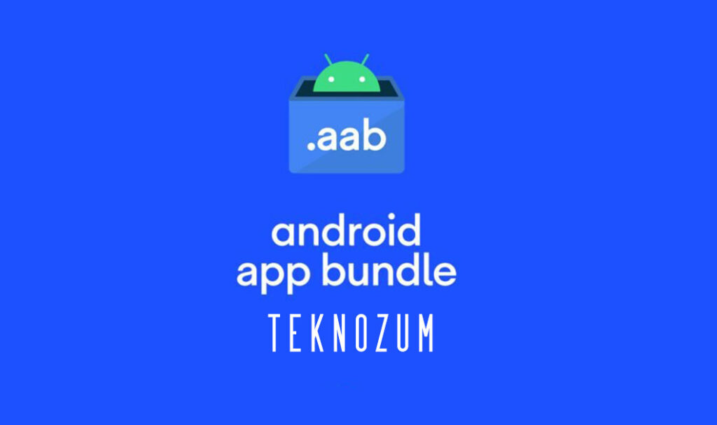AAB (Android App Bundle) Nedir?